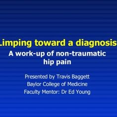 Limping toward a diagnosis: A work-up of non-traumatic hip pain Presented by Travis Baggett Baylor College of Medicine Faculty Mentor: Dr Ed Young   Patie. http://slidehot.com/resources/medullary-thyroid-cancer.32247/