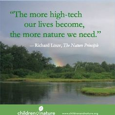 """""""The more high-tech our lives become, the more nature we need."""" -- C co-founder Richard Louv"""