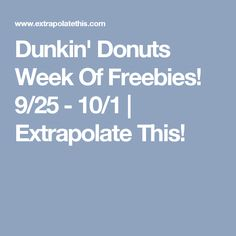 Dunkin' Donuts Week Of Freebies! 9/25 - 10/1 | Extrapolate This!