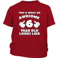 f1ce8cdfd THIS IS WHAT AN AWESOME 6 YEAR OLD LOOKS LIKE T Shirt for Kids. 6 Year Old Birthday ...