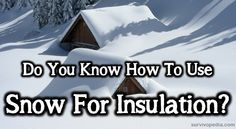 By Chris Black– SurvivoPedia It's that time of year again – snow season. If you live in a nice, new home you may already have decent insulation that keeps your heat in and your heating bill as low...
