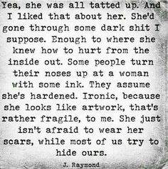 Enough to where she knew how to hurt from the inside out. J Raymond, Poem Quotes, Tattoo Quotes, Life Quotes, Quotes About Tattoos, Tattoo Memes, No Ordinary Girl, Queen, Word Porn, Deep Thoughts