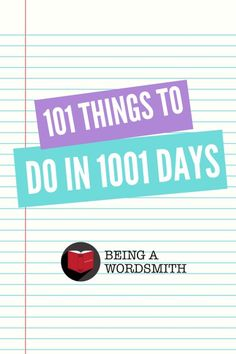 101 Things to Do in 1001 Days by Being A Wordsmith