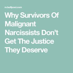 Why Survivors Of Malignant Narcissists Don't Get The Justice They Deserve