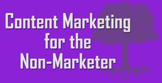 Content Marketing for the Non-Marketer
