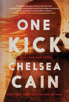 "One Kick (Kick Lannigan, #1) by Chelsea Cain.  ""This is an edge-of-the-chair thriller, and Cain negotiates the twists and turns with finesse while keeping her foot firmly on the gas pedal. Excruciating yet always compelling."" —Booklist, starred review"
