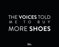 Fashion Quotes : The voices told me to buy more shoes–We know this happens to the best of us! Quotes To Live By, Me Quotes, Funny Quotes, Quotes Women, Funny Fashion Quotes, Shopping Quotes, Me Too Shoes, Women's Shoes, Buy Shoes