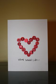 Simple and effective. Making Messages and shapes out Of buttons for home Made Mother's Day cards from The little ones X