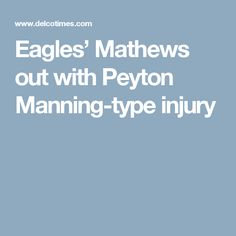 Eagles' Mathews out with Peyton Manning-type injury