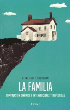 La familia : comprensión dinámica e intervenciones terapéuticas / Alfons Icart y Jordi Freixas