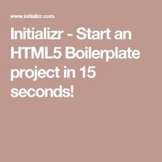 Initializr - Start an HTML5 Boilerplate project in 15 seconds!