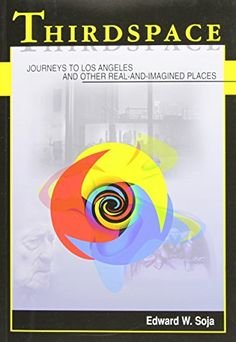 Thirdspace: Journeys to Los Angeles and Other Real-and-Imagined Places by Edward W. Soja http://www.amazon.com/dp/1557866759/ref=cm_sw_r_pi_dp_EmNAwb1KC1JCH