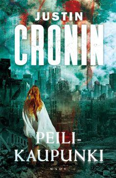 Peilikaupunki  (Ensimmäinen siirtokunta -trilogia, #3) - Justin Cronin :: Julkaistaan kesäkuu 23, 2017 #scifi #dystopia #jännitys
