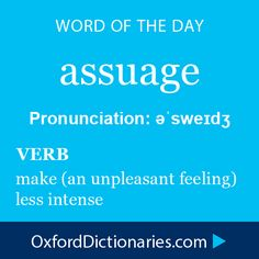 assuage (verb): make (an unpleasant feeling) less intense. Word of the Day for 15 November 2014 #WOTD #WordoftheDay #assuage