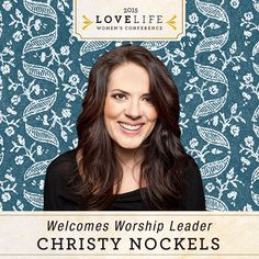 Christy Nockels will be joining Matt Redman at this year's Love Life Women's Conference to help lead us in worship. We're excited to have her with us.