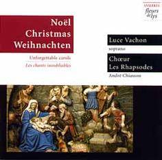Noël * Christmas * Weihnachten  Les chants inoubliables  Le Chœur Les Rhapsodes  Direction : André CHIASSON  Luce VACHON, soprano  Sylvain DOYON, orgue  Marisol RODRIGUEZ, harpe  1994