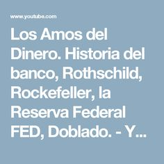 Los Amos del Dinero. Historia del banco, Rothschild, Rockefeller, la Reserva Federal FED, Doblado. - YouTube Youtube, Federal, Benches, Money, Te Amo, Historia, Youtubers, Youtube Movies