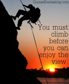"#You must climb before you can enjoy the view."" #Adventure #travel"