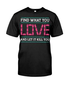 Find What You Love And Let It Kill You Gaming T-Shirt   #tshirt #teeshirt #gaming #shirts #love #gamingtshirt #bestshirtever #lovediary Clothes With Quotes, Funny Shirts, Tee Shirts, Love Diary, Red Bubble Stickers, Looking Gorgeous, Classic T Shirts, Funny Quotes, Gaming