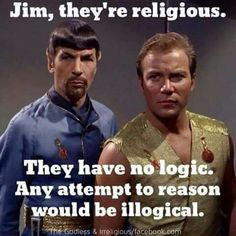 I'm going to try and be more like Spock. It's a waste of time trying to reason with theists.