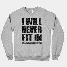 I Will Never Fit In (sweatshirt) | HUMAN