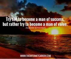 Try not to become a man of success, but rather try to become a man of value. Albert Einstein, Qoutes, Entrepreneur, How To Become, Inspirational Quotes, Success, Quotations, Quotes, Quotes Inspirational