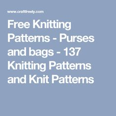 Free Knitting Patterns - Purses and bags - 137 Knitting Patterns and Knit Patterns