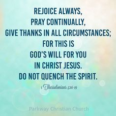 Rejoice always, pray continually, give thanks in all circumstances; for this is God's will for you in Christ Jesus. Do not quench the Spirit. 1 Thessalonians 5 16, Rejoice Always, Pray Continually, Finding God, Christian Church, Give Thanks, Jesus Christ, Thankful, Spirit