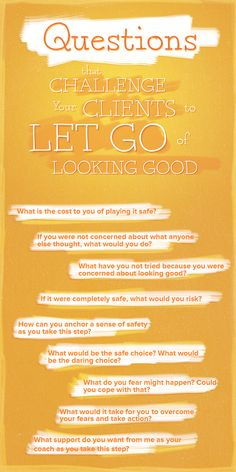 Questions that challenge your clients to let go of looking good.