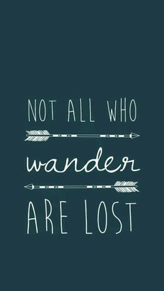 No all those who wander are lost.