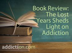 Book Review: The Lost Years Sheds Light on Addiction