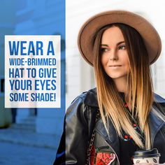 b27f64b2e24 UV RAYS DAMAGE our eyes the same way they damage our skin! Make sure you  wear a wide-brimmed hat to give your eyes some shade.