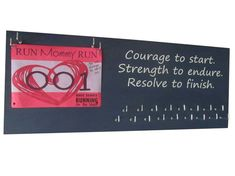 Courage to start - strength to endure - Resolve to finish - Medals holder -  Running medal and bib holder - Running Heart - tons of quote to choose from. 20 unique color. 12 unique style and size! Amazing website for runners. Best running gifts ever. Best price. $39.99  Totally hooked to runningonthewall.com Medal hanger - medal display - race bib - wall sign.