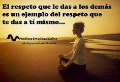 Con el respeto que tratas a los demás te tratas a ti mism@...