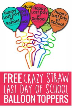 These are so fun {and inexpensive too} Happy Last Day of School Crazy Straw Balloons - gifts to give at the end of the year.