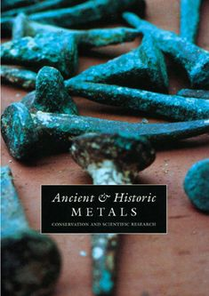 Ancient and Historic Metals: Conservation and Scientific Research | Getty Virtual Library