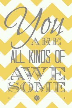'You Are All Kinds of Awesome' #Handmade #Printable #Art - Yellow Chevron