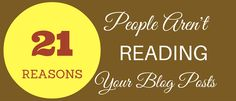 21 Reasons People Aren't Reading Your Blog Posts. - http://www.blogginglove.com/people-arent-reading-your-blog-posts/