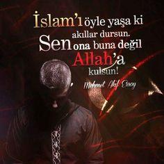 İslam'ı öyle yaşa ki akıllar dursun. Sen ona buna değil Allah'a kulsun!  |[Mehmet Akif Ersoy]  #insan #kul #islam #hayırlıcumalar #türkiye#söz #mehmetakif #sözler #mehmetakifersoy #istanbul #ilmisuffa