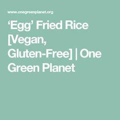 'Egg' Fried Rice [Vegan, Gluten-Free] | One Green Planet