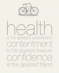health is the greatest possession, contentment is the greatest treasure, confidence is the greatest friend