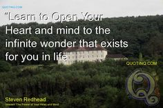 Learn to open your heart and mind to the infinite wonder that exists for you in life. ~ Steven Redhead ~  #EnlivenedHeart