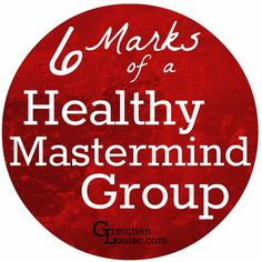 Whether you're looking for a mastermind group or evaluating if the group you're in is right for you, here are six traits to help check the group's health.