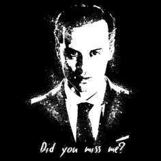 "**SPOLIER** ""Did you miss me?"" Shirt/hoodie, iphone/ipad/ipod case, samsung galaxy case, poster,etc."