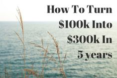 Turn $100K Into $300K In Five Years.
