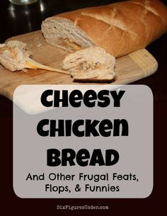 Cheesy Chicken Bread was an experiment that turned out to be a successful. Read about this and other frugal feats, flops, and funnies here every Friday.