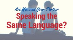 Are You and Your Partner Speaking the Same Language? | Healthy mind. Better life.