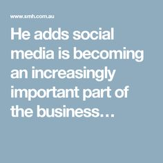 He adds social media is becoming an increasingly important part of the business…