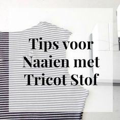 Tips voor het naaien met Tricot Stof – Sew Natural Workshops Diy Clothes And Shoes, Make Your Own Clothes, Diy Clothing, Sewing Blogs, Sewing Hacks, Sewing Tutorials, Sewing Tips, Sewing Paterns, Tricot Fabric