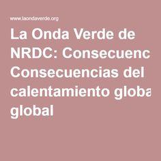 La Onda Verde de NRDC: Consecuencias del calentamiento global